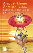 Buchcover Aiji, der kleine Samurai, auf der Suche nach dem Schlafplatz der Sonne
