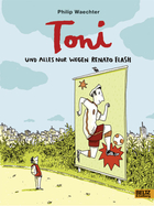 Buchcover Philip Waechter: Toni. Und alles nur wegen Renato Flash